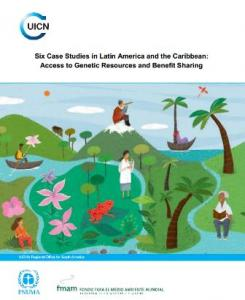 Six Case Studies in Latin America and the Caribbean: Access to Genetic Resources and Benefit Sharing
